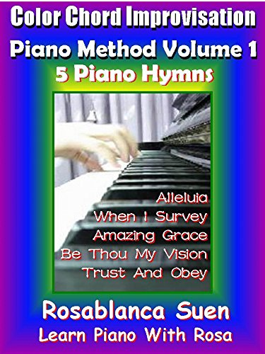 Piano Course - Color Chord Improvisation Method Volume 1 - Learn to Play 5 Gospel Hymns: Church Pianist Training (Learn Piano)