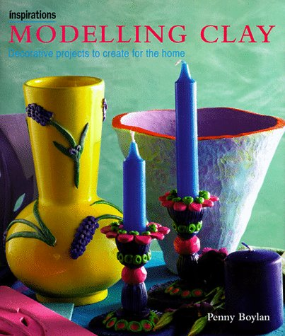 Modeling Clay: Decorative Projects to Create for the Home (Inspirations Series) by Anness Pub Ltd