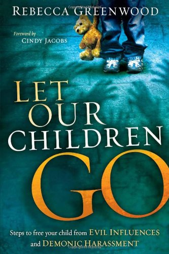 Let Our Children Go: Steps to Free Your Child from Evil Influences and Demonic - Greenwood Stores Mall