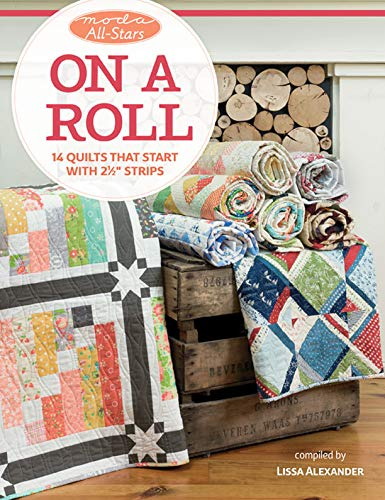"""Moda All-Stars - On a Roll: 14 Quilts That Start with 2 1/2"""" Strips by [Alexander, Lissa]"""