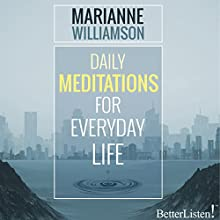 Daily Meditations for Everyday Life | Livre audio Auteur(s) : Marianne Williamson Narrateur(s) : Marianne Williamson