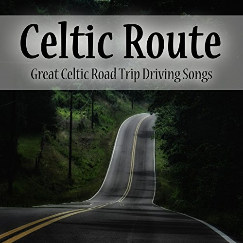 Celtic Route: Great Celtic Road Trip Driving Songs. Best of Irish, Galician, English & Scottish Folk Music