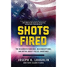 Shots Fired: The Misunderstandings, Misconceptions, and Myths about Police Shootings