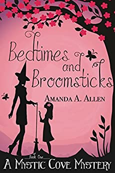 Bedtimes and Broomsticks: A Mommy Cozy Paranormal Mystery (Mystic Cove Mysteries Book 1) by [Allen, Amanda A.]