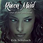 Raven Maid: Out of the Darkness - New Sentinels, Book 2 | Erik Schubach