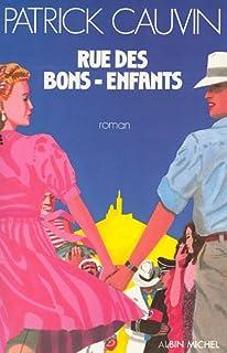 Rue des Bons-Enfants : roman, Cauvin, Patrick