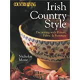 Country Living Irish Country Style: Decorating with Pottery, Fabric & Furniture