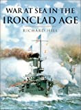 War at Sea in the Ironclad Age, Richard Hill, 030435273X