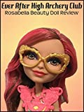 Review: Ever After High Archery Club Rosabella Beauty Doll Review