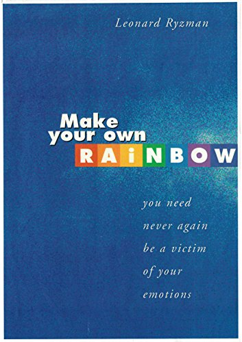 Make Your Own Rainbow: You need never again be a victim of your emotions thumbnail
