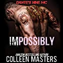 Impossibly: Dante's Nine MC, Book 1 Audiobook by Colleen Masters Narrated by Katrina Day