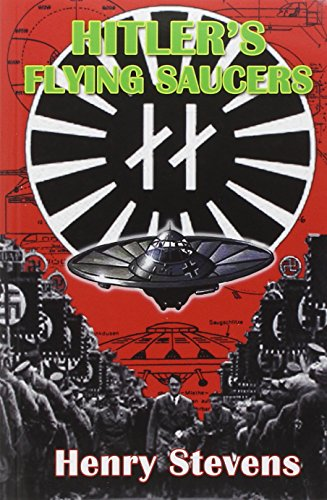 (Hitler's Flying Saucers: A Guide to German Flying Discs of the Second World War  New Edition)