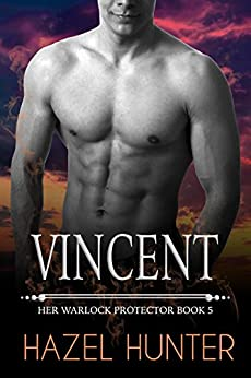 Vincent (Book 5 of Her Warlock Protector): A Steamy Paranormal Romance by [Hunter, Hazel]