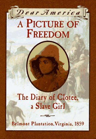 a-picture-of-freedom-the-diary-of-clotee-a-slave-girl-dear-america