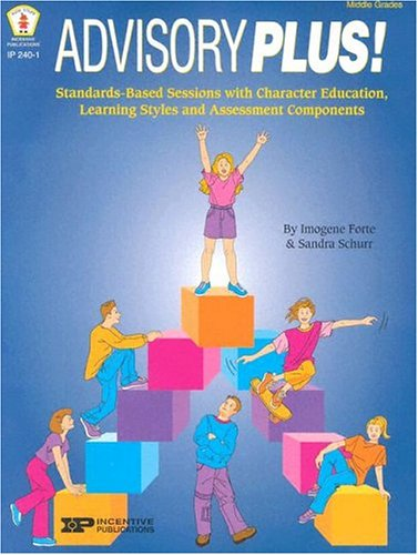 Advisory Plus!: Standards-Based Sessions with Character Education, Learning Styles, and Assessment Components (Kids' Stuff)