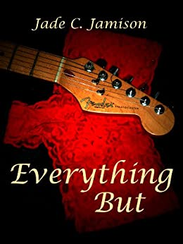 Everything But (Tangled Web Series Book 2) (Rock Star Romance) by [Jamison, Jade C.]