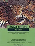 Maya Nature : An Introduction to the Ecosystems, Plants and Animals of the Mayan World, Janson, Thor, 0962622184