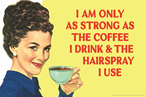 I Am Only As Strong As The Coffee I Drink and the Hairspray I Use Humor Poster 18x12 (1950 Hairdos)