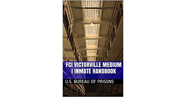 Fci victorville medium i inmate handbook kindle edition by u.s.