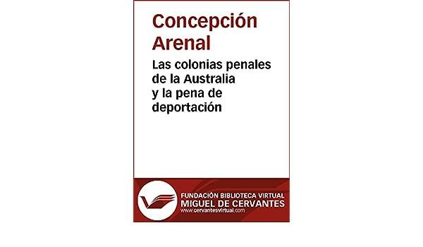 Las colonias penales de la Australia y la pena de deportación (Biblioteca Virtual Miguel de Cervantes) eBook: Concepción Arenal: Amazon.es: Tienda Kindle