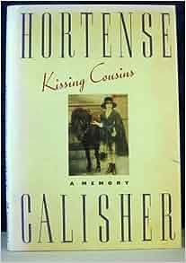 KISSING COUSINS A Memory: Hortense Calisher: Amazon.com: Books
