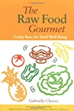 The Raw Food Gourmet, Gabrielle Chavez, 1556436130