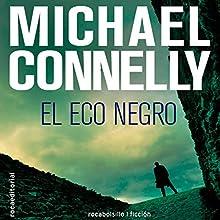 El eco negro [The Black Echo] | Livre audio Auteur(s) : Michael Connelly, Helena Martin - translator Narrateur(s) : Hector Almenara