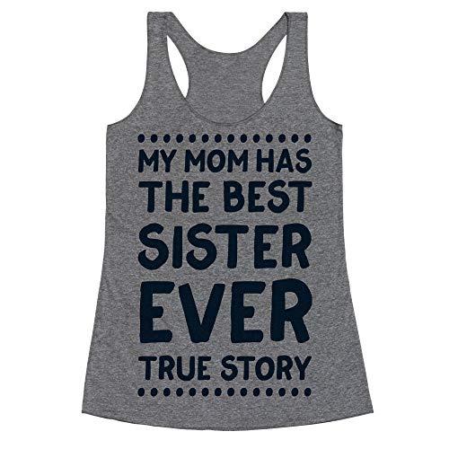 LookHUMAN My Mom Has The Best Sister Ever True Story Medium Heathered Gray Women's Racerback -
