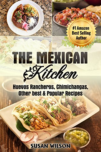 Mexican Kitchen: Top 30 Mythical, Mouthwatering, Street Food and Delicious Mexican Food which Everyone Would Love. by [Wilson, Susan]