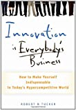 img - for Innovation is Everybody's Business: How to Make Yourself Indispensable in Today's Hypercompetitive World book / textbook / text book