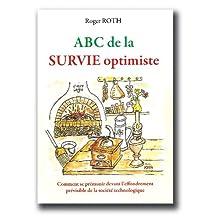 ABC de la SURVIE optimiste: Comment se prémunir devant l'effondrement prévisible de la société technologique (French Edition)