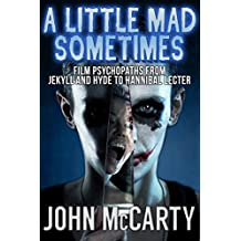 A Little Mad Sometimes: Film Psychopaths from Jekyll and Hyde to Hannibal Lecter