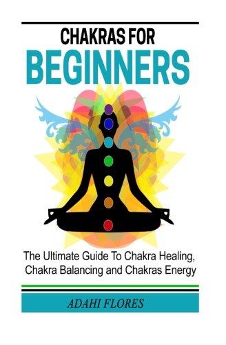 Chakras For Beginners: Amazon.es: Ms. Adahi Flores: Libros ...