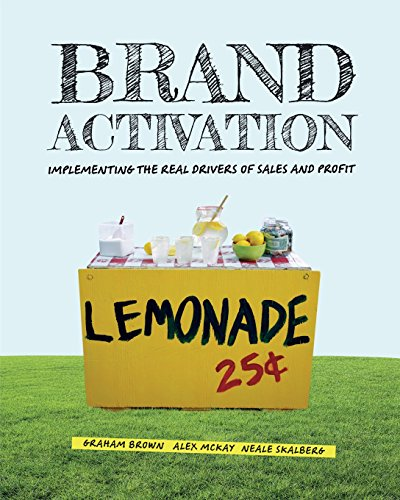 Brand Activation: Implementing the Real Drivers of Sales and Profit Graham Brown
