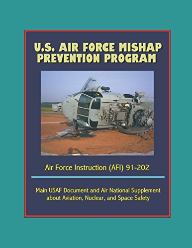 Download U.S. Air Force Mishap Prevention Program - Air Force Instruction (AFI) 91-202 - Main USAF Document and Air National Guard Supplement about Aviation, Nuclear, and Space Safety PDF
