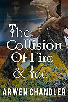 The Collision of Fire and Ice (The Seven Kingdoms Book 1) by [Chandler, Arwen]