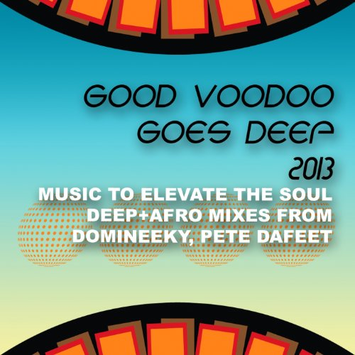 Good Voodoo Goes Deep 2013 (Music to Elevate the Soul, Deep + Afro - Good 2013 Songs