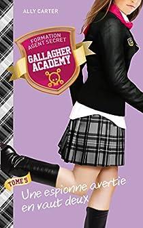 Gallagher Academy, tome 5 : Une espionne avertie en vaut deux par Carter
