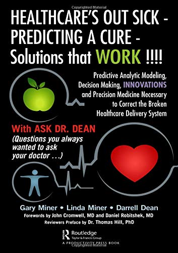 HEALTHCARE's OUT SICK - PREDICTING A CURE - Solutions that WORK !!!!: Predictive Analytic Modeling, Decision Making, INNOVATIONS and Precision ... Correct the Broken Healthcare Delivery System
