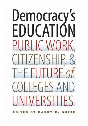 Democracy's Education: Public Work, Citizenship, and the Future of Colleges and Universities