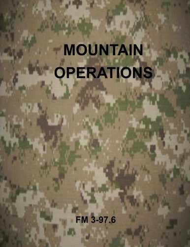 Mountain Operations: FM 3-97.6 (Army Field Manuals)