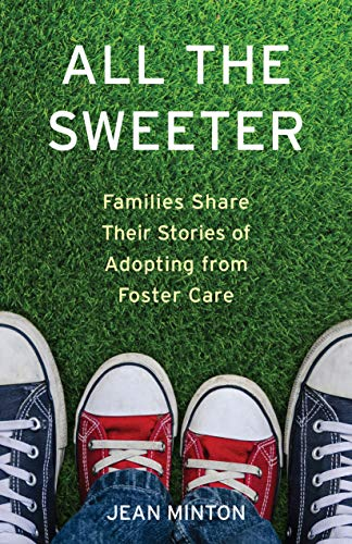 Pdf Parenting All the Sweeter: Families Share Their Stories of Adopting from Foster Care