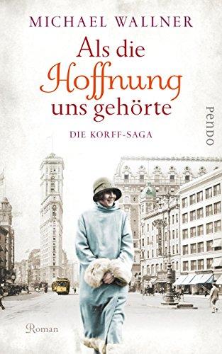 Als die Hoffnung uns gehörte: Die Korff-Saga (Die Korffs 2) (German Edition)