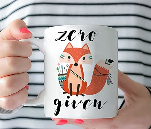 Coffee MUG - Zero Fox Given Mug Today- Funny Quote - Artwork Gift For Her Ceramic Tea Cup 11 oz or 15 Oz