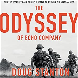Download audiobook The Odyssey of Echo Company: The 1968 Tet Offensive and the Epic Battle to Survive the Vietnam War