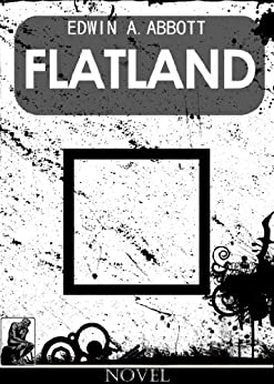 a literary analysis of flatland by edwin a abbott Free pdf, epub, kindle ebook, or read online flatland: a romance of many dimensions is an 1884 satirical novella by edwin abbott abbott the story is about a two-dimensional world referred to as flatland which is occupied by geometric figures.