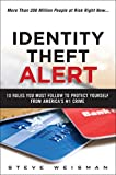 Identity Theft Alert: 10 Rules You Must Follow to Protect Yourself from America s #1 Crime