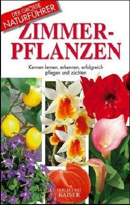 Zimmerpflanzen: Kennen lernen, erkennen, erfolgreich pflegen und züchten