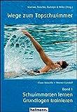 Wege zum Topschwimmer - Band 1: Schwimmarten lernen und Grundlagen trainieren