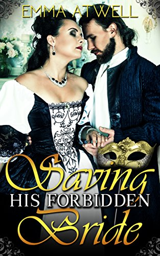 ROMANCE: HISTORICAL: Saving his Forbidden Bride (Victorian Arranged Marriage Protector Regency Romance)